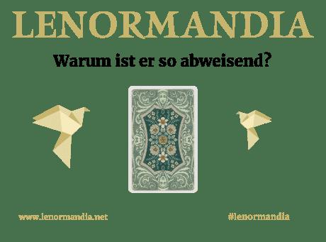 Lenormand - Warum ist er so abweisend?